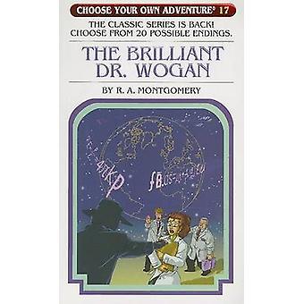 The Brilliant Dr. Wogan by R A Montgomery - Mariano Trod - Claudio Gr
