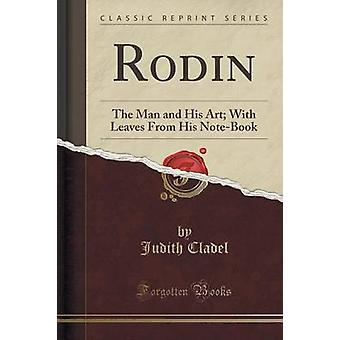 Rodin - The Man and His Art; With Leaves from His Note-Book (Classic R