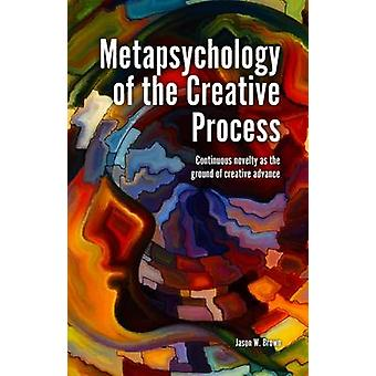 Metapsychology of the Creative Process - Continuous Novelty as the Gro