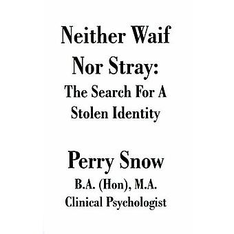 Neither Waif Nor Stray The Search for a Stolen Identity by Snow & Perry Allan