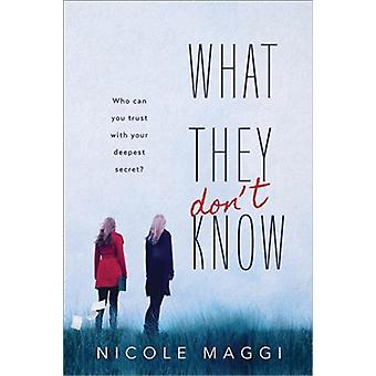 What They Dont Know by Nicole Maggi