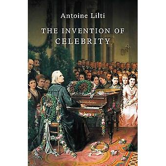 Invention of Celebrity by Antoine Lilti