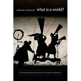 What Is a World by Pheng Cheah