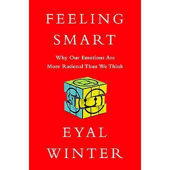 Gefühl-Smart - warum unsere Gefühle mehr Rational als wir denken von Ey sind