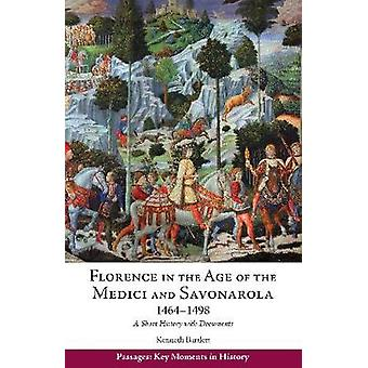 Florence in the Age of the Medici and Savonarola - 1464-1498 - A Short