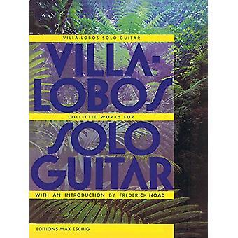 Villa-Lobos - Collected Works for Solo Guitar by Heitor Villa-Lobos -