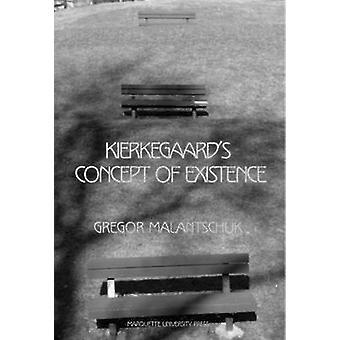 Kierkegaard's Concept of Existence by Gregor Malantschuk - Howard V.