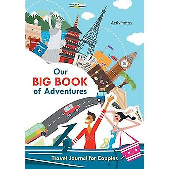 Our Big Book of Adventures Travel Journal for Couples by Activinotes