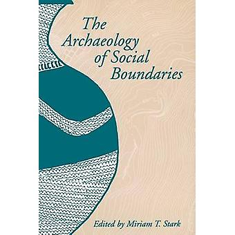 The Archaeology of Social Boundaries by Stark & Miriam T.