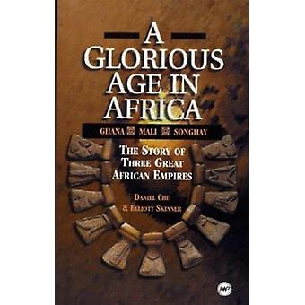 A Glorious Age In Africa - The Story of Three Great African Empires by