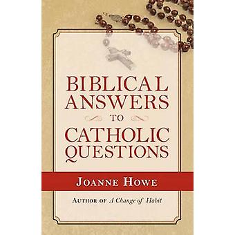 Biblical Answers to Catholic Questions by Howe & Joanne