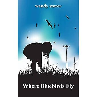 Where Bluebirds Fly by Storer & Wendy