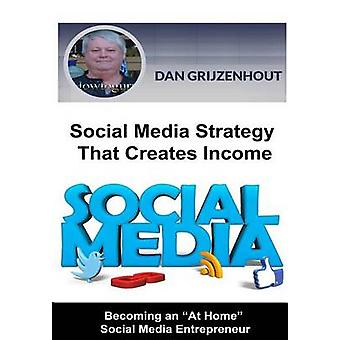 Social Media Strategy That Creates Income Becoming an At Home Social Media Entrepreneur by Grijzenhout & Dan