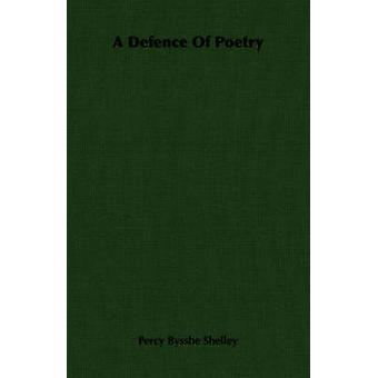 A Defence Of Poetry by Shelley & Percy Bysshe