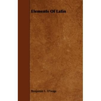 Elements of Latin by DOoge & Benjamin L.