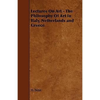 Lectures On Art  The Philosophy Of Art In Italy Netherlands and Greece by Taine & H.