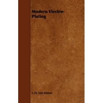 Modern ElectroPlating by House & J. H. Van