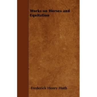 Works on Horses and Equitation by Huth & Frederick Henry