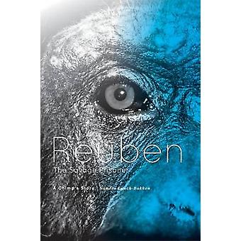 Reuben  The Savage Prisoner A Chimps Story by LynchBakken & Sandra