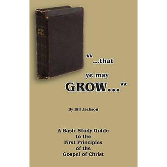 That Ye May Grow... by Jackson & Bill