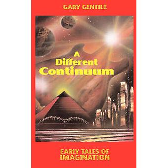 A Different Continuum Early Tales of Imagination by Gentile & Gary