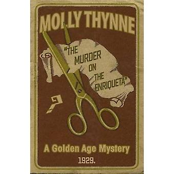 The Murder on the Enriqueta A Golden Age Mystery by Thynne & Molly