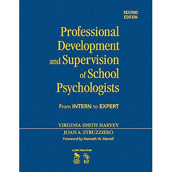 Professional Development and Supervision of School Psychologists From Intern to Expert von Harvey & Virginia Smith
