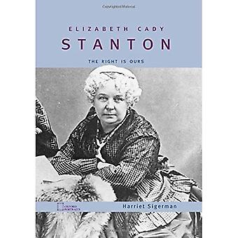 Elizabeth Cady Stanton: The Right Is Ours (Oxford Portraits)