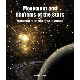 Movement and Rhythms of the Stars  A Guide to NakedEye Observation of Sun Moon and Planets by Joachim Schultz & Translated by John Meeks
