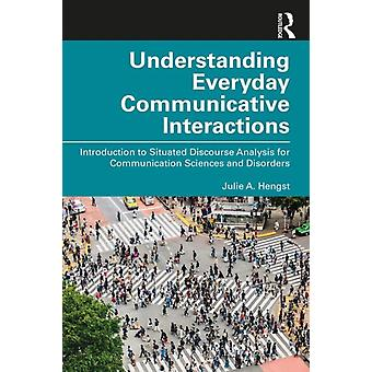 Understanding Everyday Communicative Interactions by Julie A Hengst