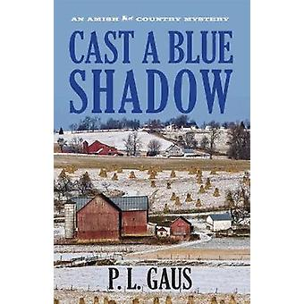 Cast a Blue Shadow - Ein amish Country Mystery von P. L. Gaus - 97808214