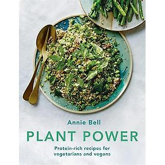 Plant Power - Protein-rich recipes for vegetarians and vegans by Annie