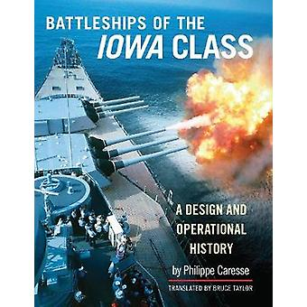 Battleships of the Iowa Class - A Design and Operational History by Ph