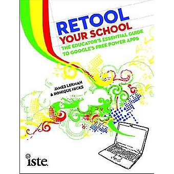Retool Your School - The Educator's Essential Guide to Google's Free P
