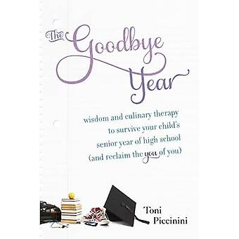 The Goodbye Year - Wisdom and Culinary Therapy to Survive Your Child's