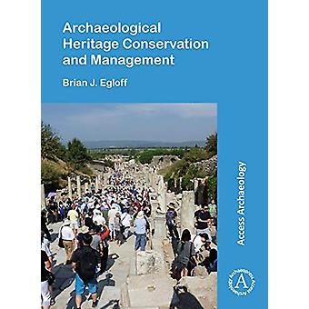 Archaeological Heritage Conservation and Management by Brian J. Eglof