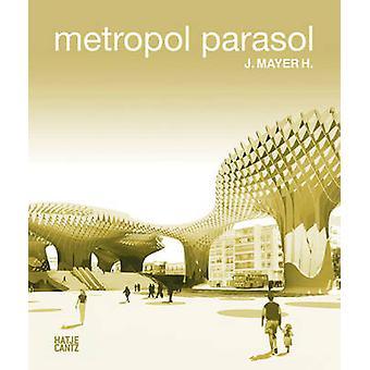 Metropol Parasol - J. Mayer H. by Andres Lepik - 9783775728379 Book