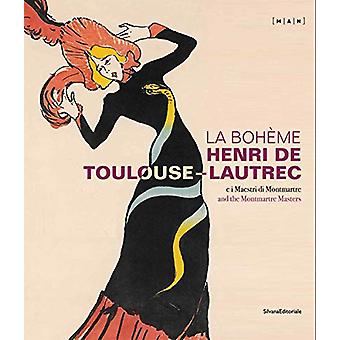 La Boheme Henri de Toulouse-Lautrec - And the Montmartre Masters by MA