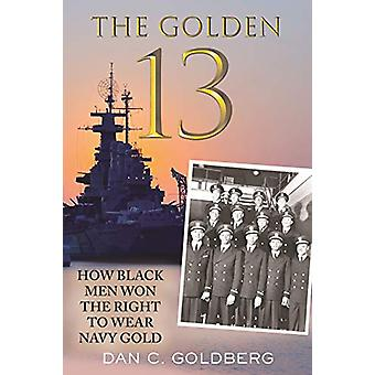The Golden Thirteen - The Fight for the Navy's First Black Officers by