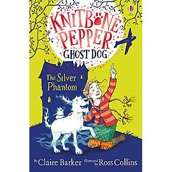 Knitbone Pepper and the Silver Phantom by Claire Barker - 97814749535