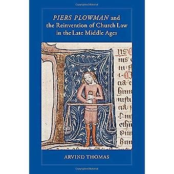 Piers Plowman and the Reinvention of Church Law in the Late Middle Ag