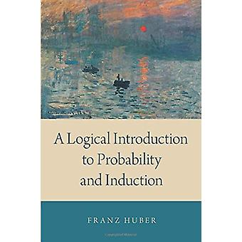 A Logical Introduction to Probability and Induction by Franz Huber -