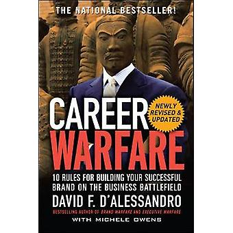 Career Warfare 10 Rules for Building a Sucessful Personal Brand on the Business Battlefield par David F D Alessandro