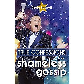 True Confessions of a Shameless Gossip by Craig Bennett - 97817607909