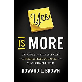 Yes Is More - Tangible and Timeless Ways to Differentiate Yourself fro