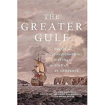 The Greater Gulf: Essays on the Environmental History of the Gulf of St� Lawrence: Volume 12
