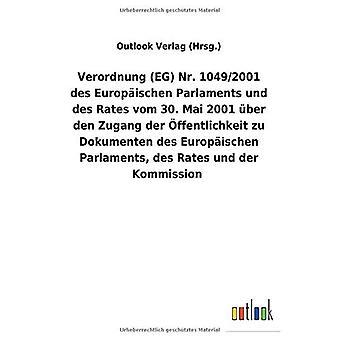 Verordnung (EG) Nr. 1049/2001 des Europ ischen Parlaments und des Rates vom 30. Mai 2001 Aber den Zugang der A ffentlichkeit zu Dokumenten des Europ ischen Parlaments, des Rates und der Kommission