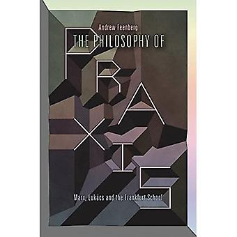 De filosofie van Praxis: Marx, Lukacs en de Frankfurter Schule
