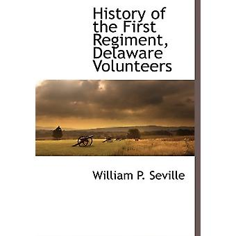 History of the First Regiment - Delaware Volunteers by William P Sevi