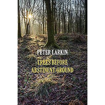 Trees Before Abstinent Ground by Peter Larkin - 9781848616752 Book